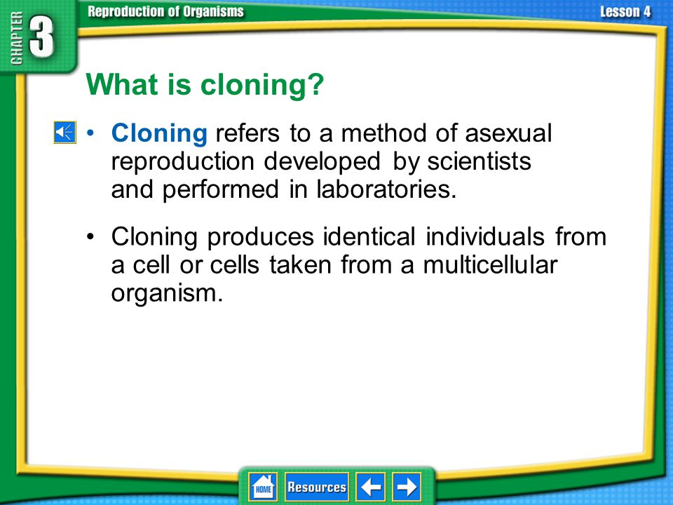 3.4 Asexual Reproduction What is cloning Cloning refers to a method of asexual reproduction developed by scientists and performed in laboratories.