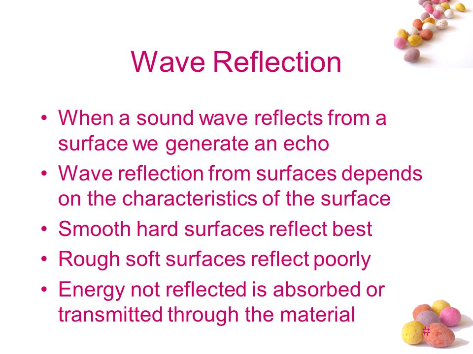 Wave Reflection When a sound wave reflects from a surface we generate an echo.