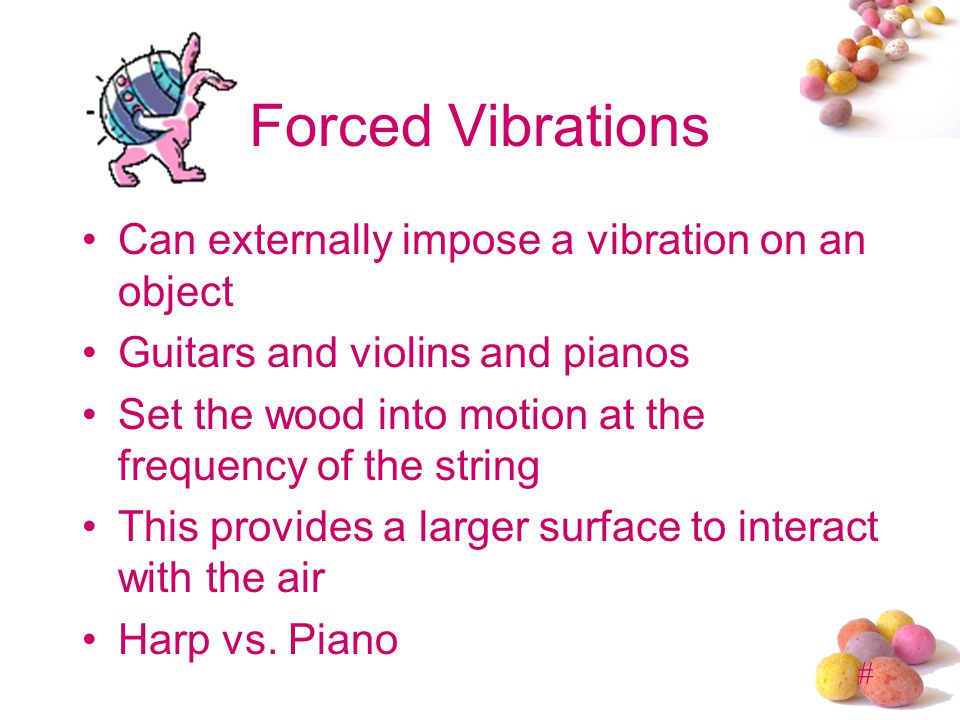 Forced Vibrations Can externally impose a vibration on an object