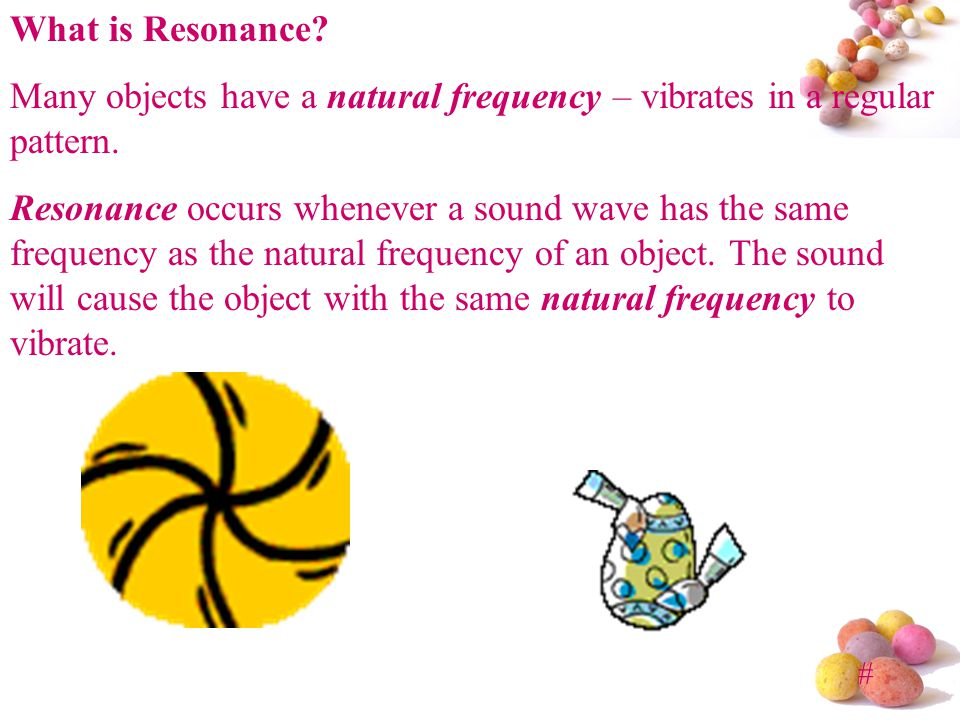 What is Resonance Many objects have a natural frequency – vibrates in a regular pattern.