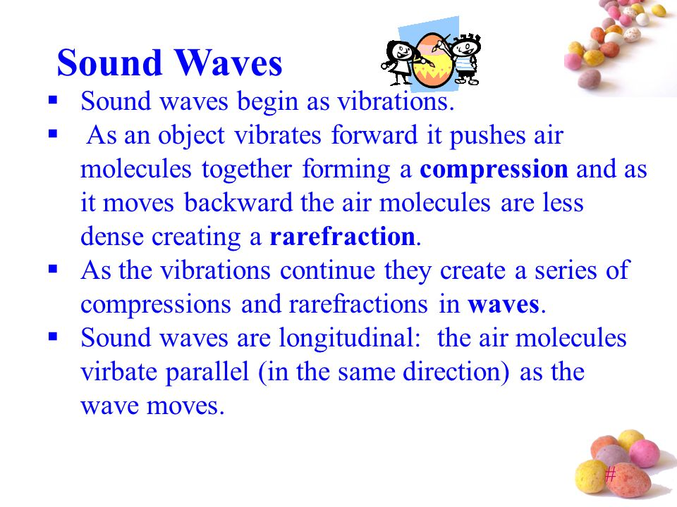 Sound Waves Sound waves begin as vibrations.