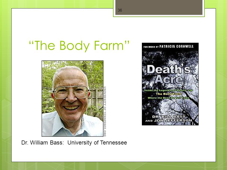 The Body Farm Dr. William Bass: University of Tennessee