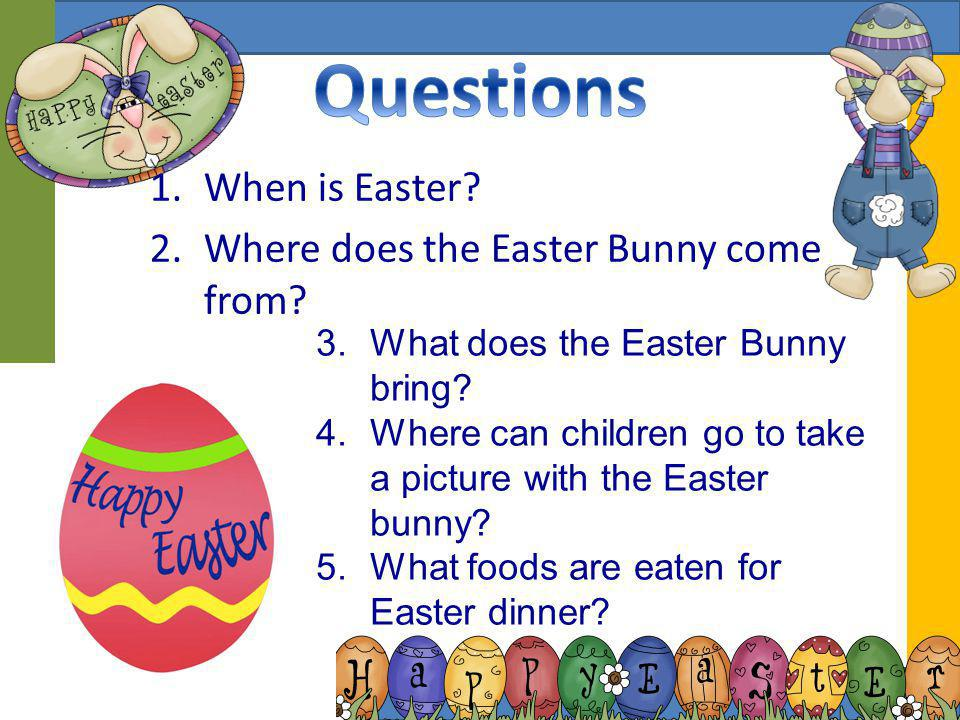 Questions When is Easter Where does the Easter Bunny come from