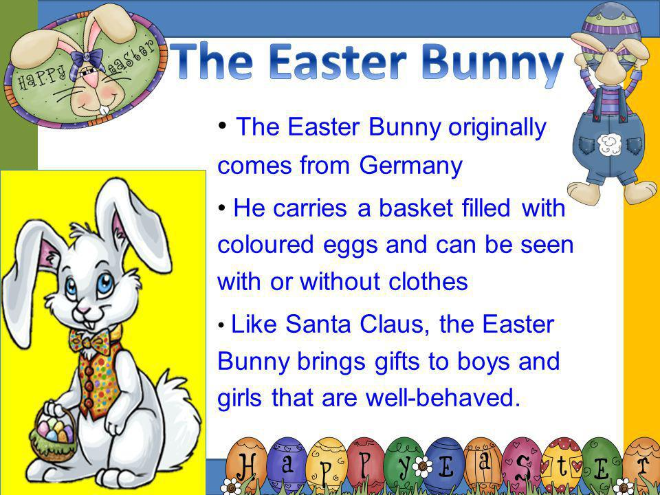 The Easter Bunny The Easter Bunny originally comes from Germany