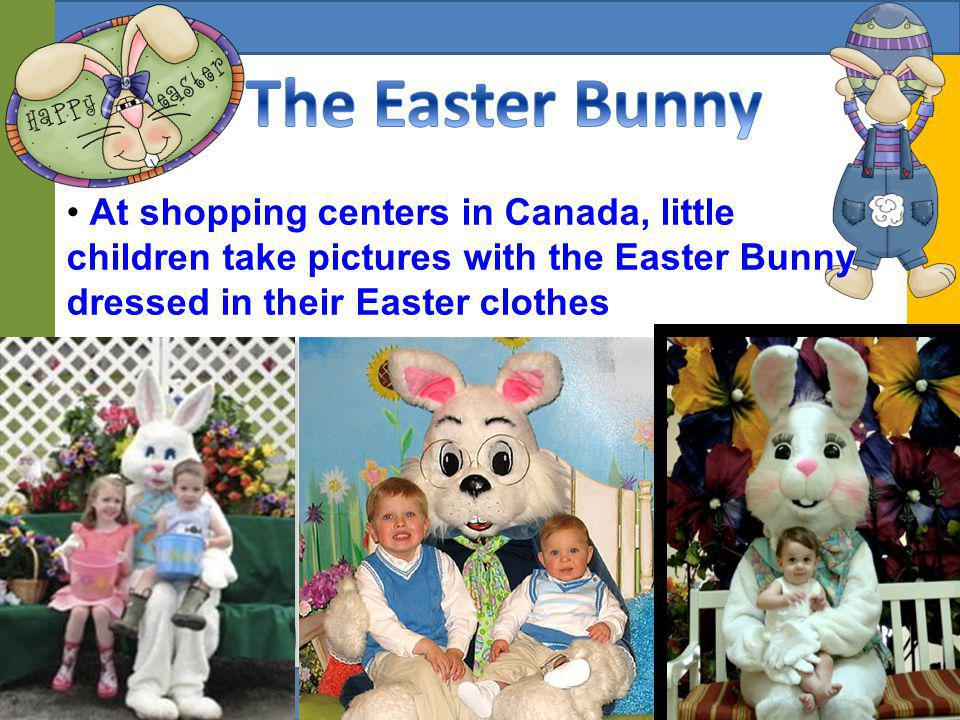 The Easter Bunny At shopping centers in Canada, little children take pictures with the Easter Bunny dressed in their Easter clothes.