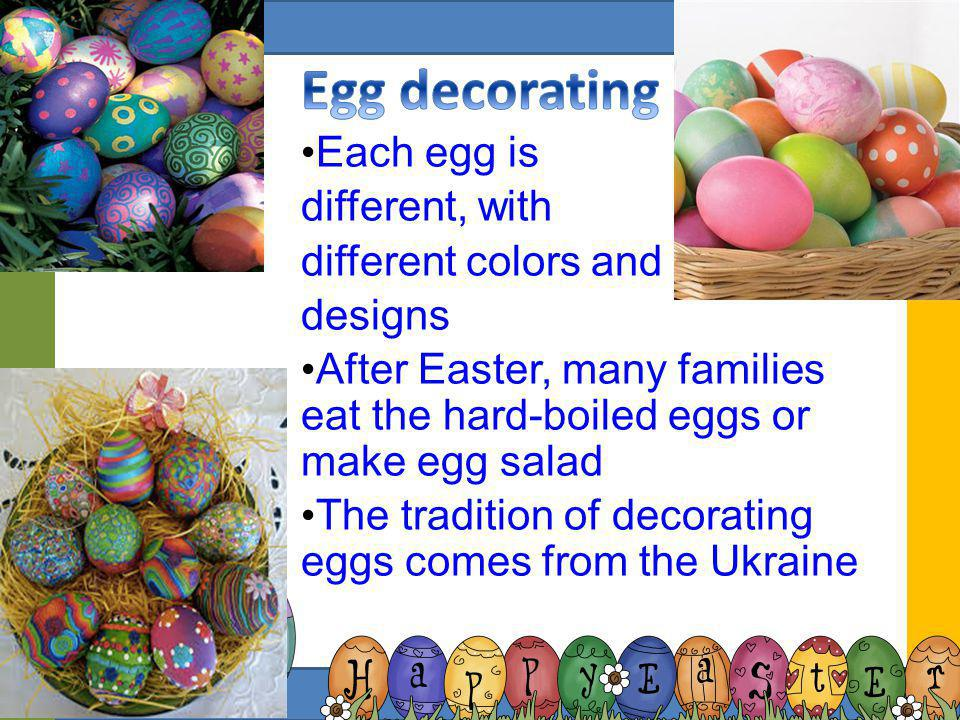 Egg decorating Each egg is different, with different colors and