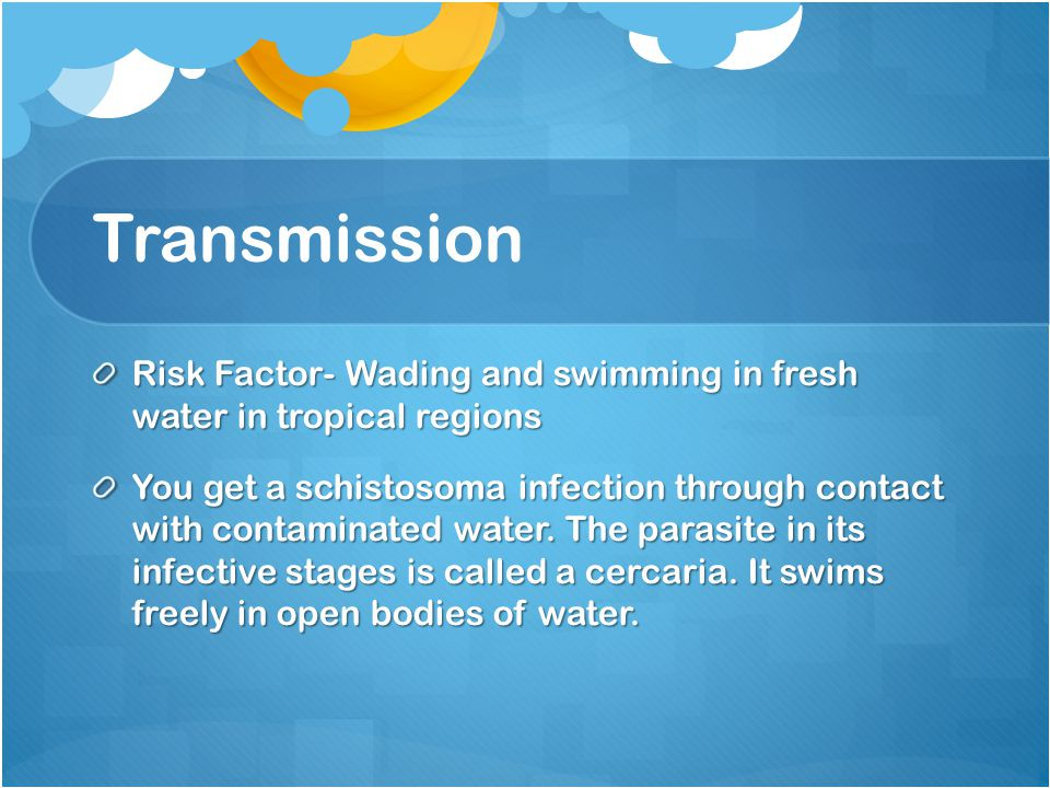 Transmission Risk Factor- Wading and swimming in fresh water in tropical regions.