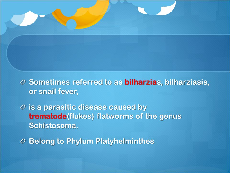 Sometimes referred to as bilharzias, bilharziasis, or snail fever,