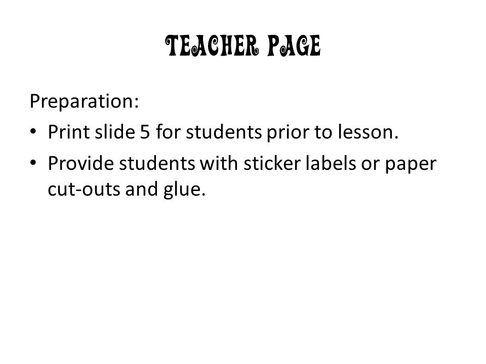 Teacher Page Preparation: Print slide 5 for students prior to lesson.