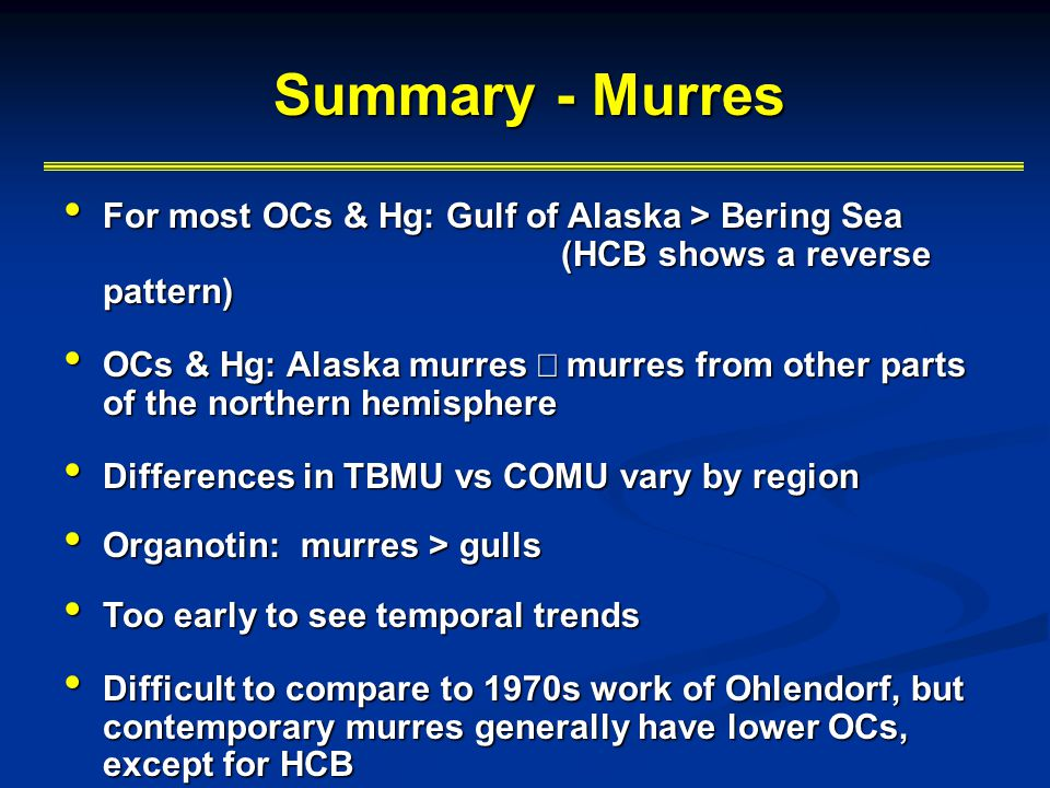 Summary - Murres For most OCs & Hg: Gulf of Alaska > Bering Sea (HCB shows a reverse pattern)