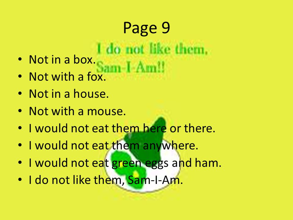 Page 9 Not in a box. Not with a fox. Not in a house. Not with a mouse.