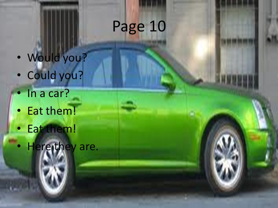 Page 10 Would you Could you In a car Eat them! Here they are.