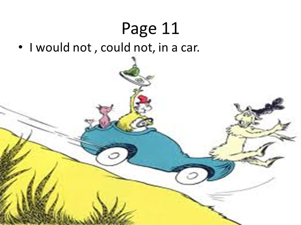 Page 11 I would not , could not, in a car.