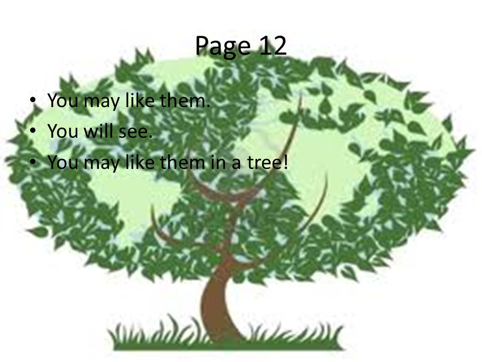 Page 12 You may like them. You will see. You may like them in a tree!