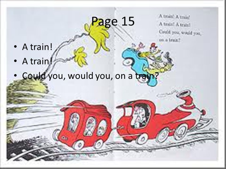 Page 15 A train! Could you, would you, on a train