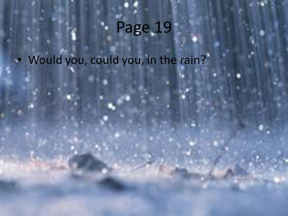 Page 19 Would you, could you, in the rain