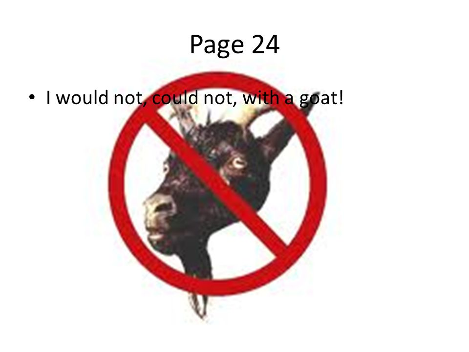 Page 24 I would not, could not, with a goat!