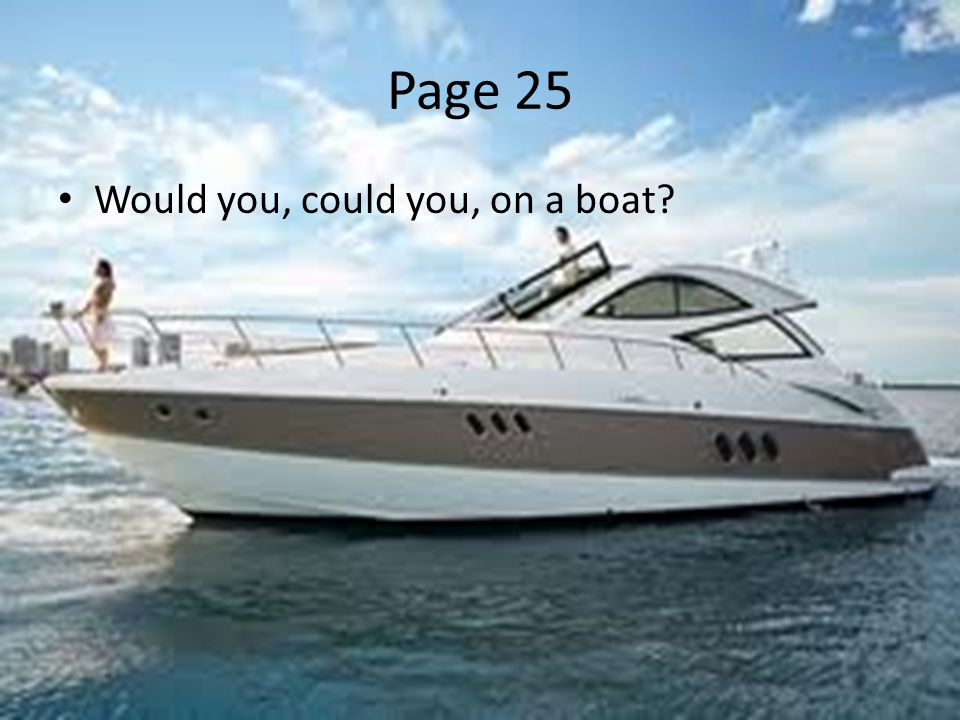 Page 25 Would you, could you, on a boat