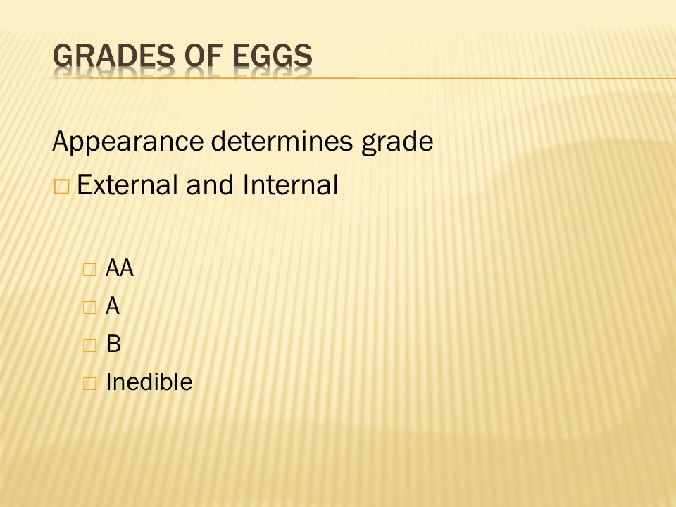 Grades of Eggs Appearance determines grade External and Internal AA A
