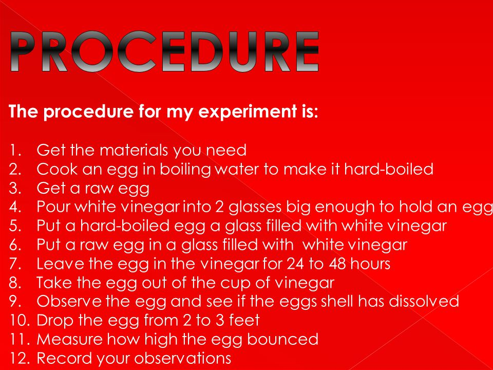 PROCEDURE The procedure for my experiment is: