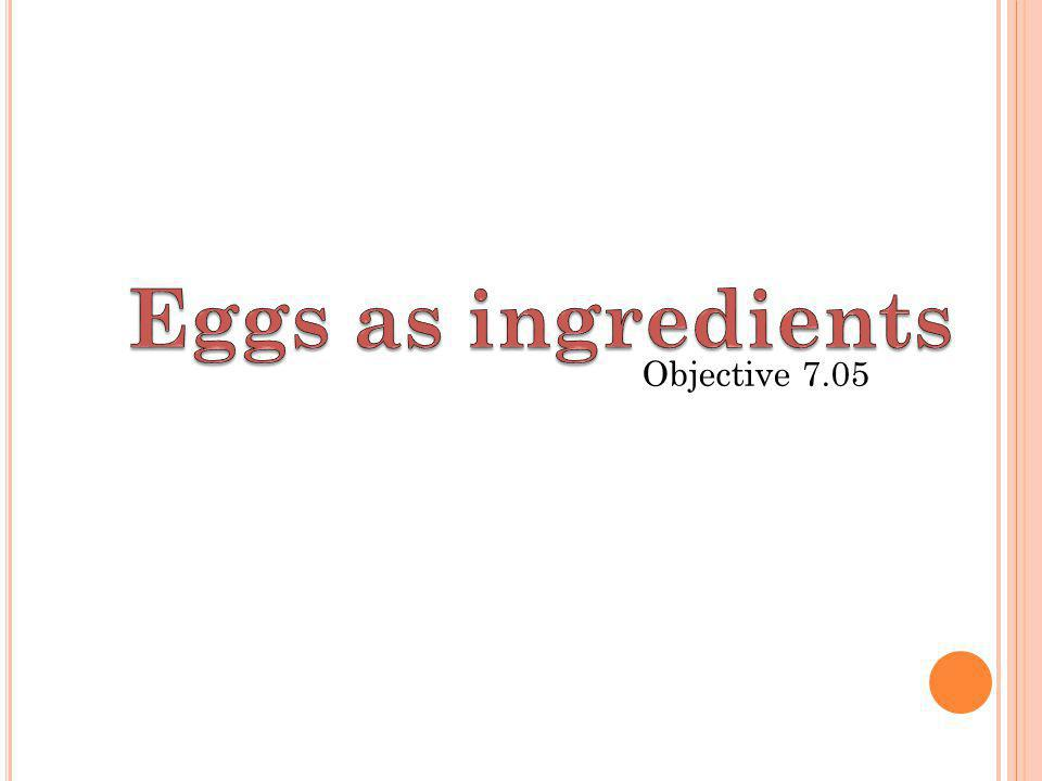 Eggs as ingredients Objective 7.05 9
