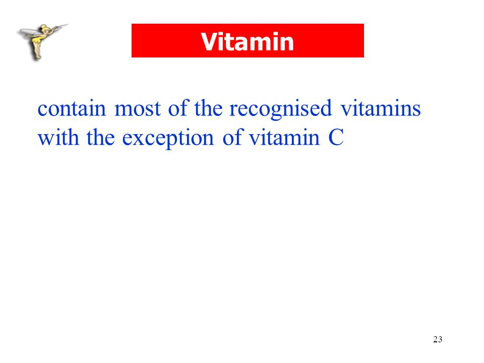 Vitamin contain most of the recognised vitamins with the exception of vitamin C