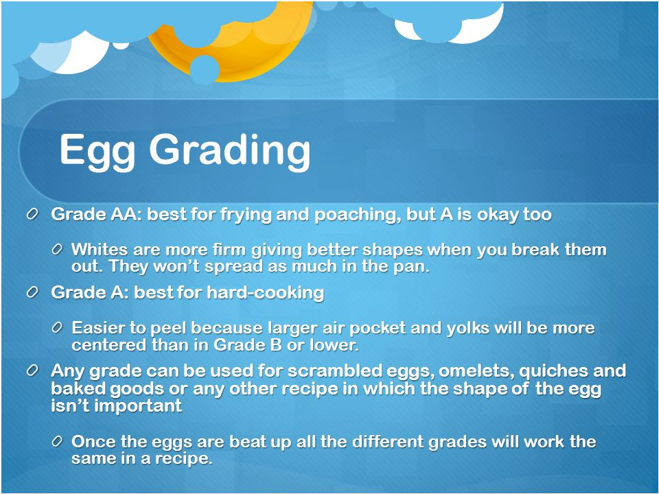 Egg Grading Grade AA: best for frying and poaching, but A is okay too