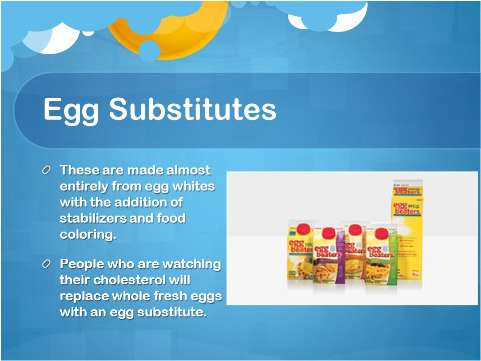 Egg Substitutes These are made almost entirely from egg whites with the addition of stabilizers and food coloring.