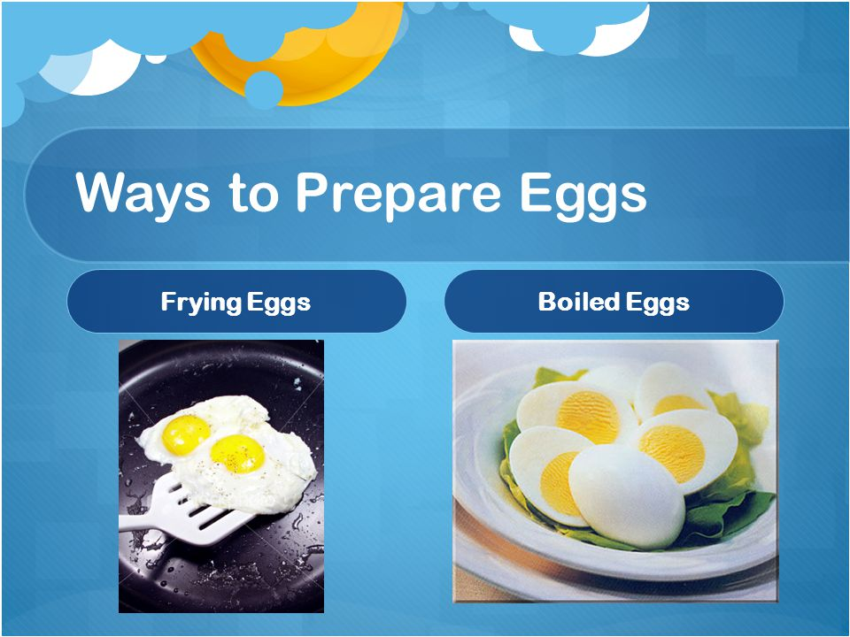 Ways to Prepare Eggs Frying Eggs Boiled Eggs