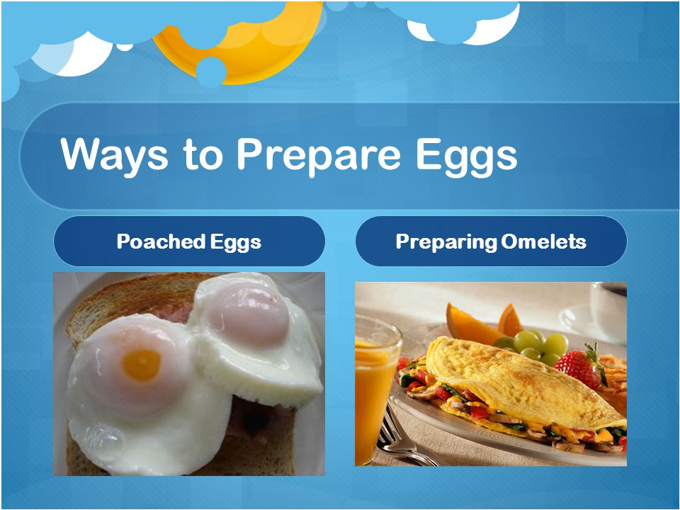 Ways to Prepare Eggs Poached Eggs Preparing Omelets