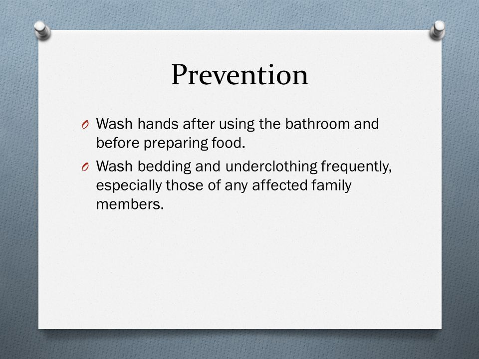 Prevention Wash hands after using the bathroom and before preparing food.