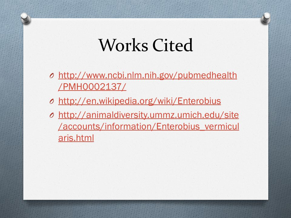 Works Cited http://www.ncbi.nlm.nih.gov/pubmedhealth/PMH0002137/
