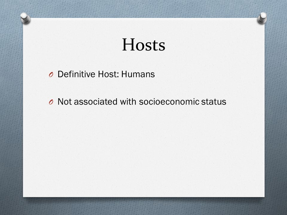 Hosts Definitive Host: Humans Not associated with socioeconomic status