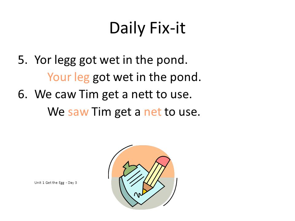 Daily Fix-it Yor legg got wet in the pond.