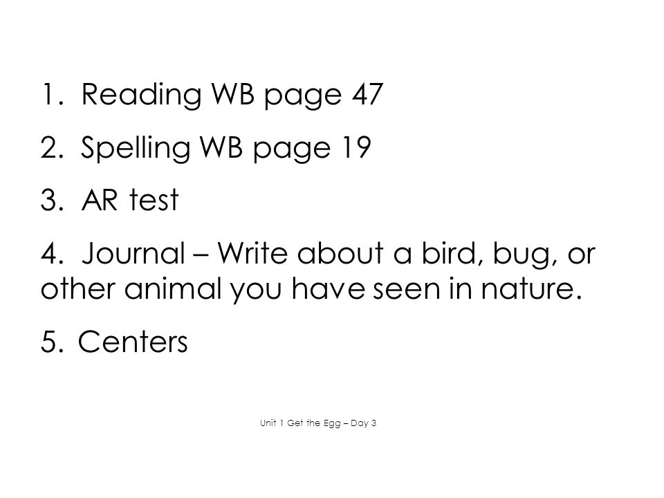 1. Reading WB page 47 2. Spelling WB page 19 3. AR test