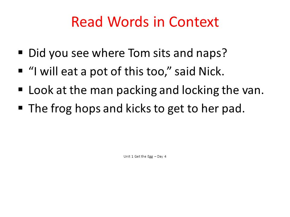 Read Words in Context Did you see where Tom sits and naps