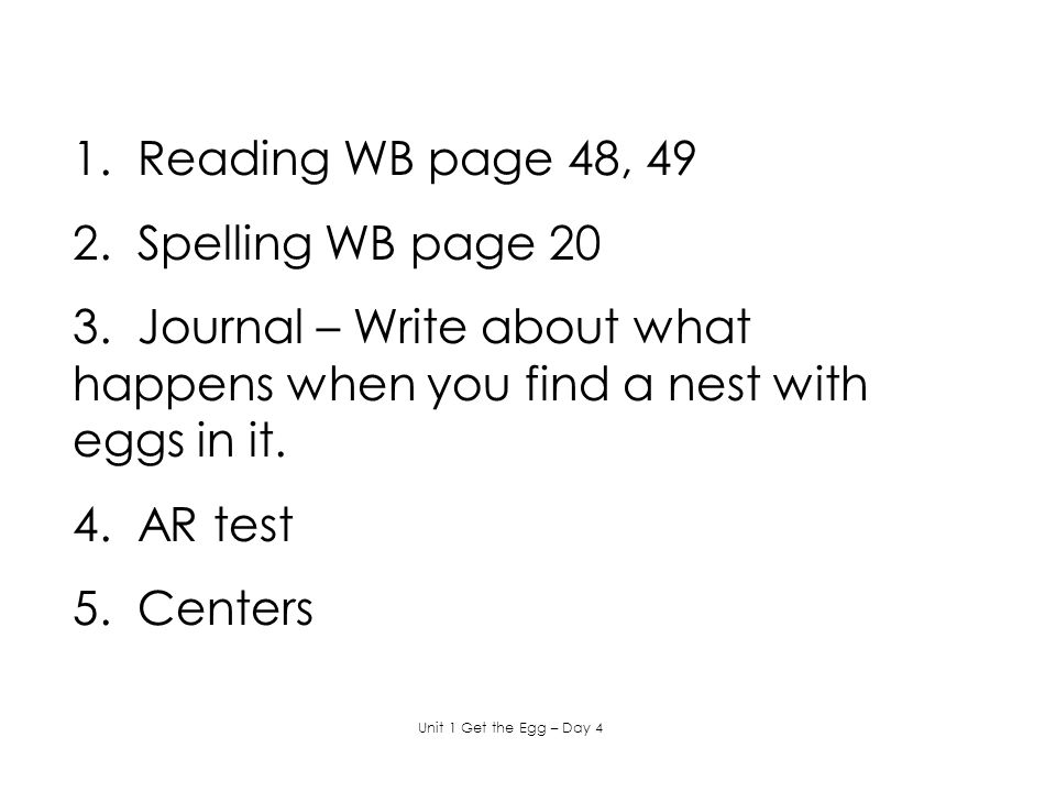 1. Reading WB page 48, 49 2. Spelling WB page 20