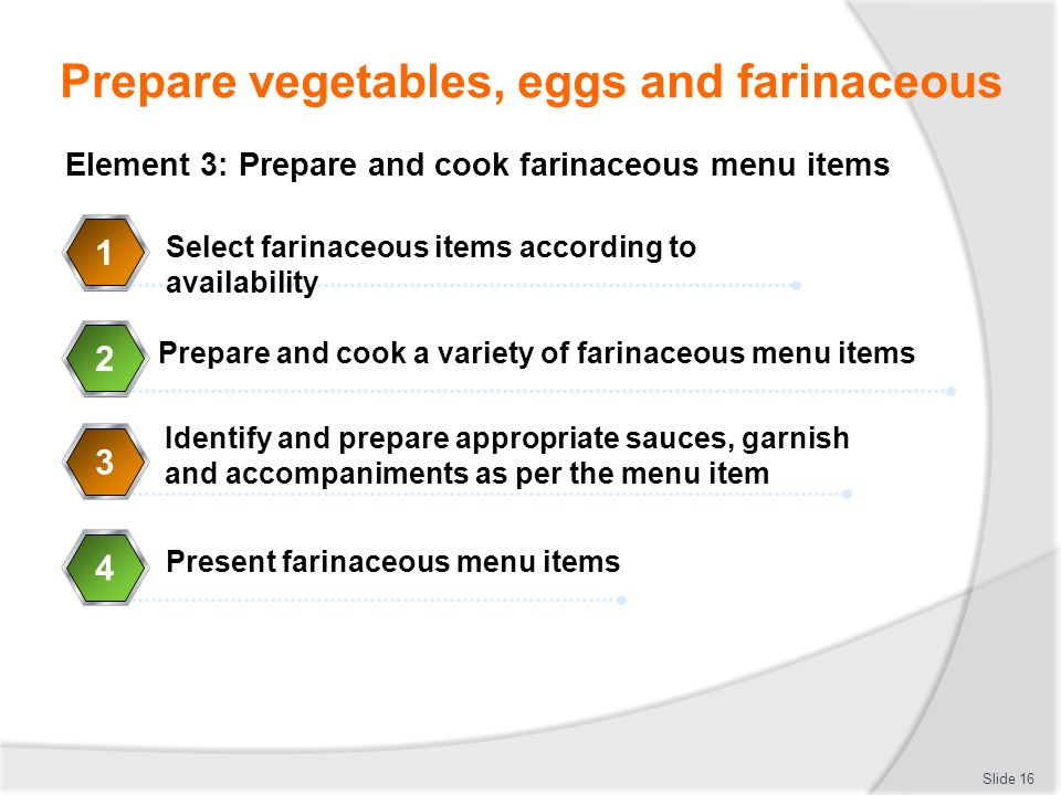 Prepare vegetables, eggs and farinaceous