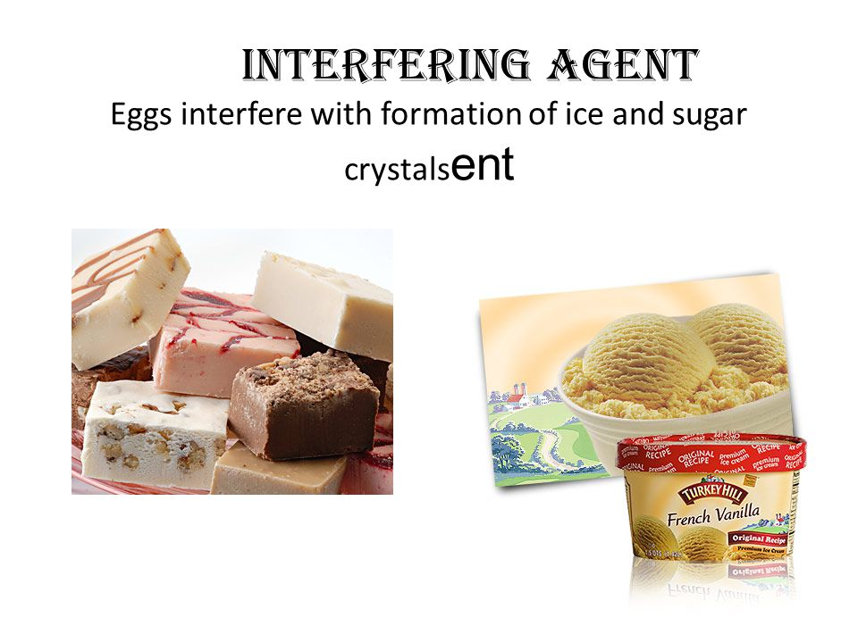 Interfering Agent Eggs interfere with formation of ice and sugar crystalsent
