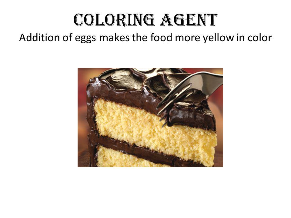 Coloring Agent Addition of eggs makes the food more yellow in color