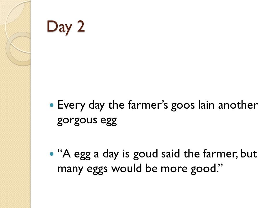 Day 2 Every day the farmer's goos lain another gorgous egg