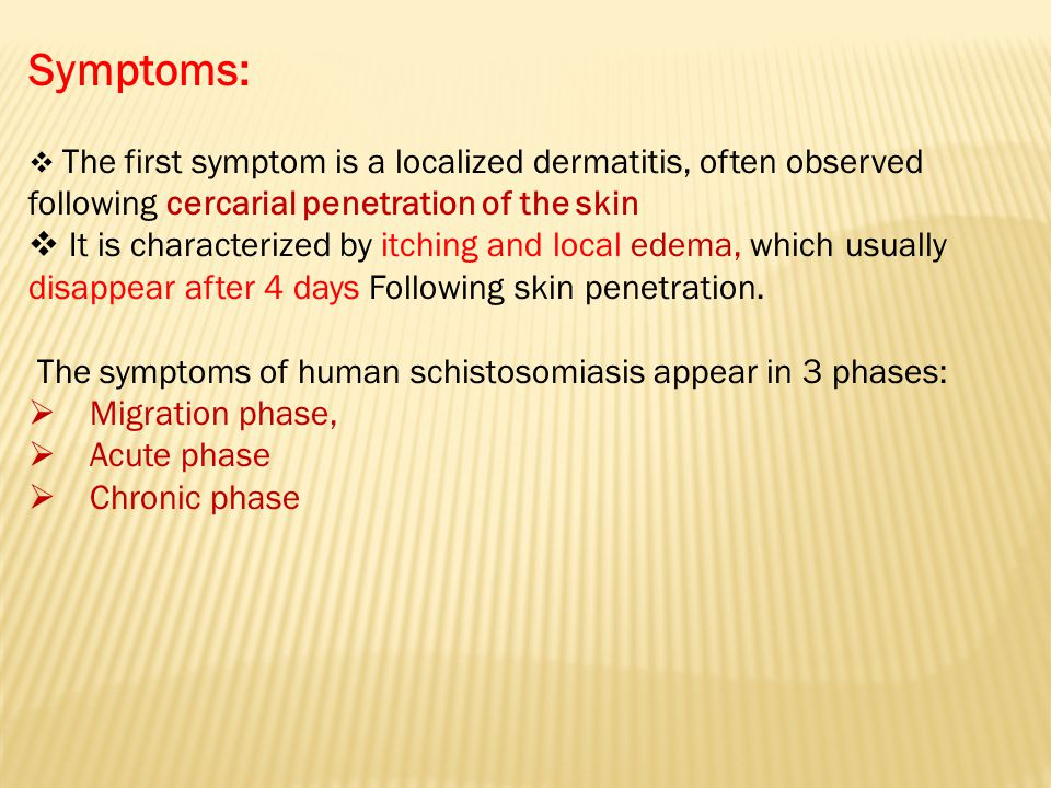 Symptoms: The first symptom is a localized dermatitis, often observed following cercarial penetration of the skin.