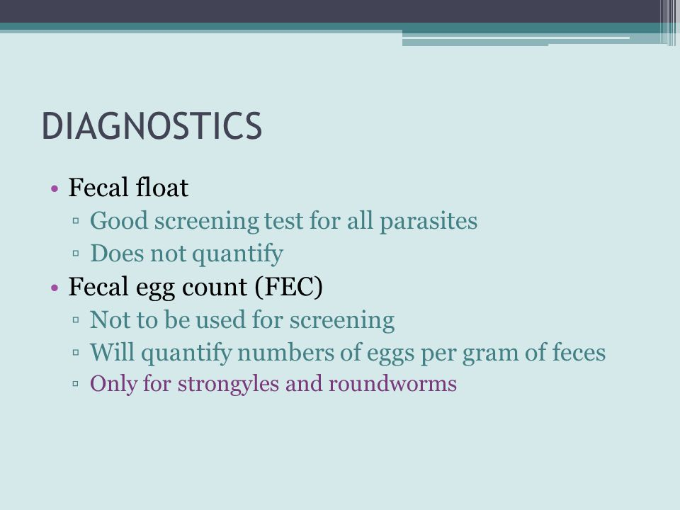 DIAGNOSTICS Fecal float Fecal egg count (FEC)