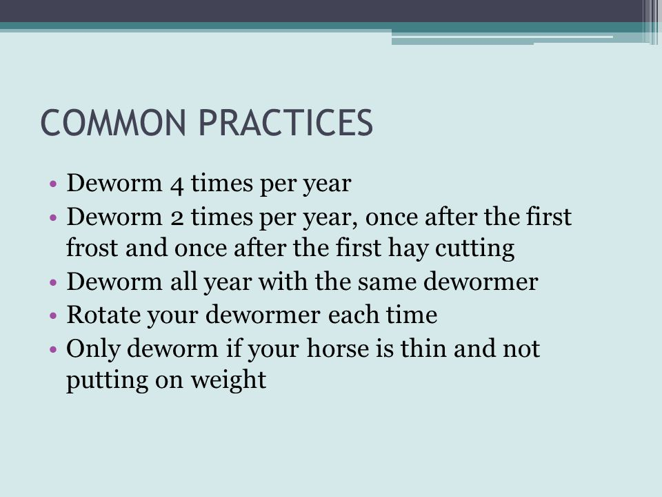 COMMON PRACTICES Deworm 4 times per year