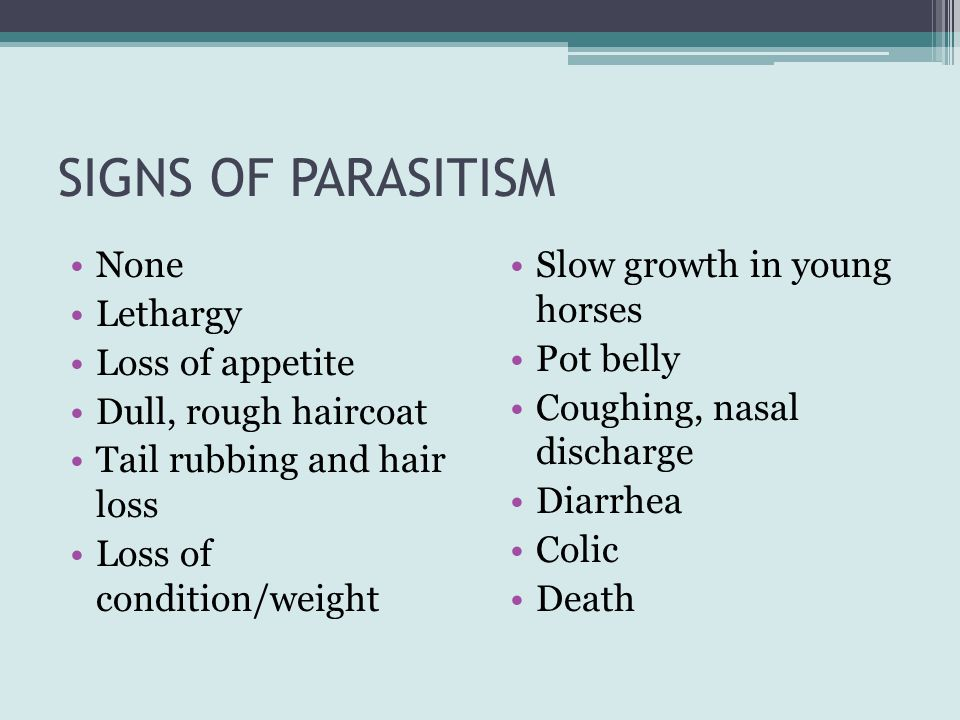 SIGNS OF PARASITISM None Lethargy Loss of appetite