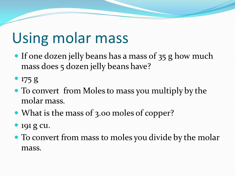 Using molar mass If one dozen jelly beans has a mass of 35 g how much mass does 5 dozen jelly beans have