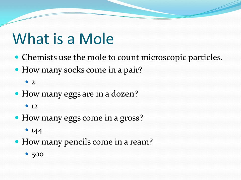 What is a Mole Chemists use the mole to count microscopic particles.