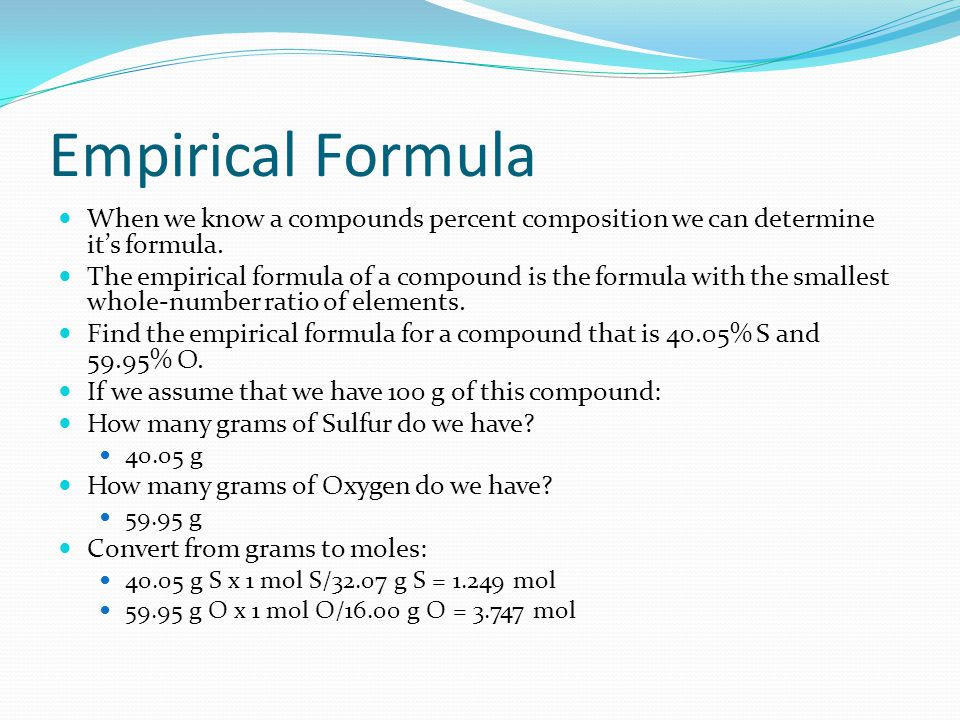 Empirical Formula When we know a compounds percent composition we can determine it's formula.