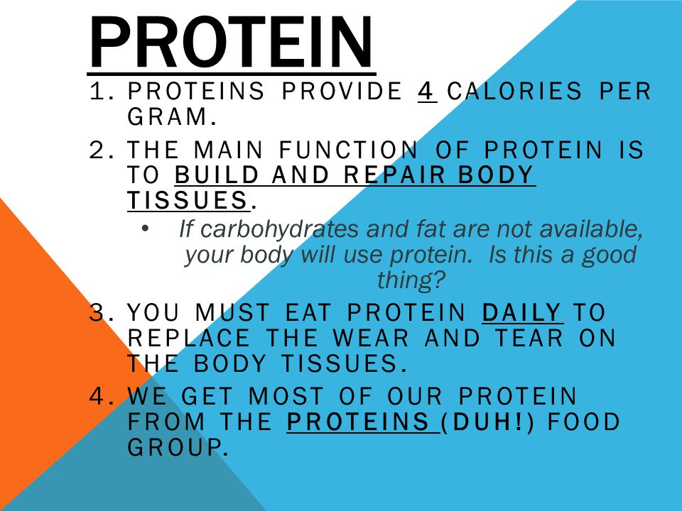 Protein Proteins provide 4 calories per gram.