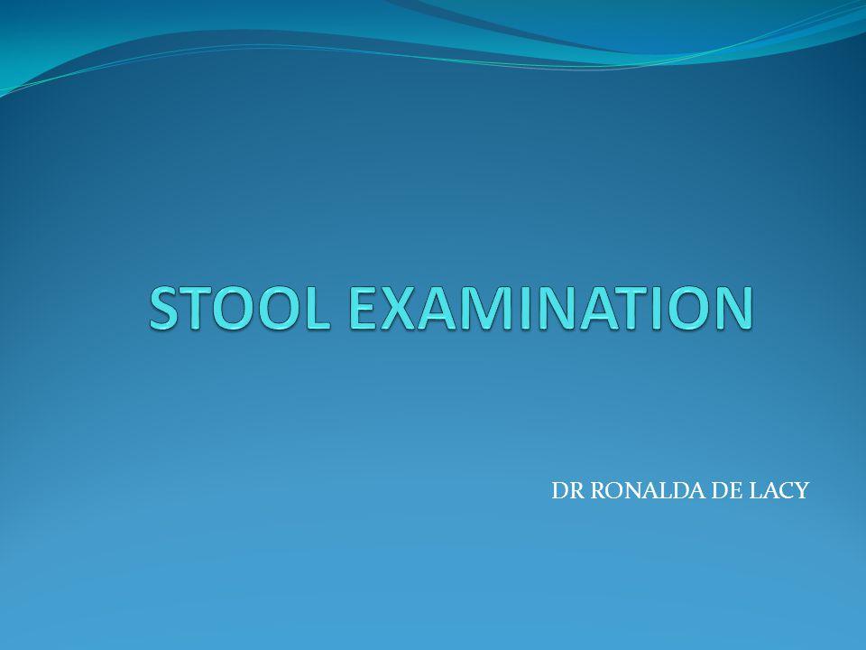 STOOL EXAMINATION DR RONALDA DE LACY